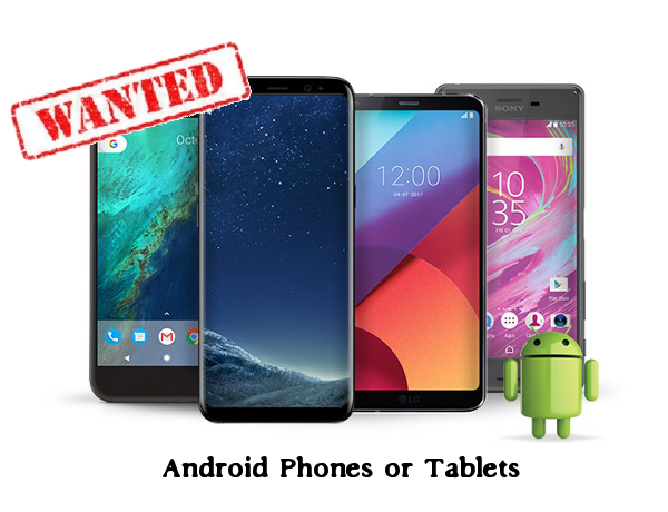 Wanted: Android Phones & Tablets
